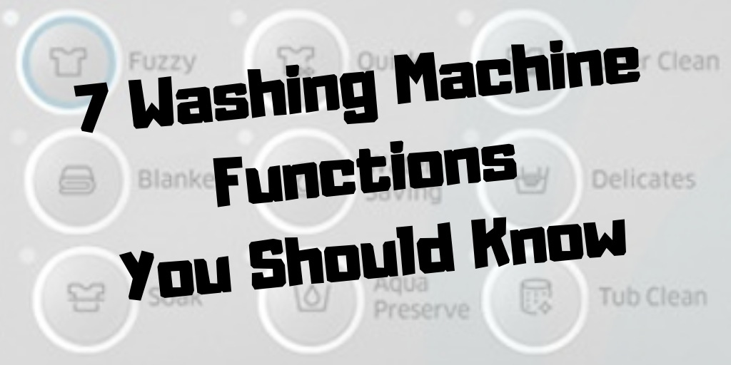 7 Washing Machine Functions You Need To Know Dry Cleaning